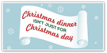 Christmas Dinner isn�t just for Christmas Day
