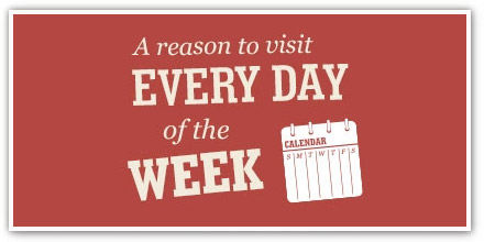 A reason to visit every day of the week